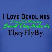 Deadlines Funny Shirt