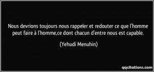 ... à l'homme,ce dont chacun d'entre nous est capable. - Yehudi Menuhin