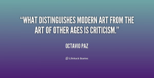 What distinguishes modern art from the art of other ages is criticism ...
