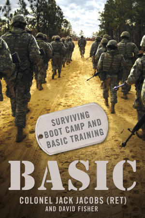 ... Ret.) and David Fisher Basic: Surviving Boot Camp and Basic Training