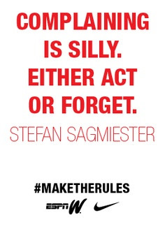 Complaining Is Silly. Either Act Or Forget. - Stefan Sagmiester