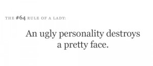 An ugly personality destroys a pretty face. – Submission Quote