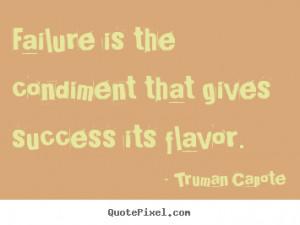 ... that gives success its flavor. Truman Capote top success quotes
