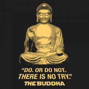 There Is No Try. —Buddha | Shirtigo