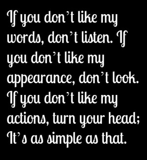 If you don't like my words, don't listen. If you don't like my ...