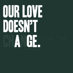 Our Love Doesn't Change – Age Quote