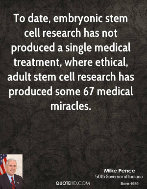 To date, embryonic stem cell research has not produced a single ...