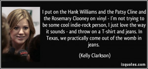 put on the Hank Williams and the Patsy Cline and the Rosemary ...