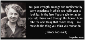 You must do the thing you think you cannot do. - Eleanor Roosevelt
