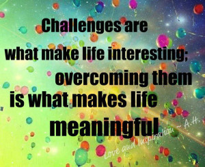 ... Are What Make Life Interesting Overcoming Them - Challenge Quotes