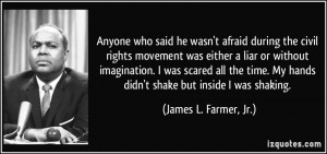 Anyone who said he wasn't afraid during the civil rights movement was ...