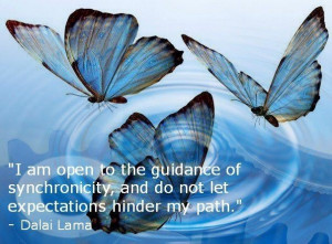 ... synchronicity and do not let expectations hinder my path. ~Dalai Lama