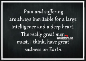... deep heart. The really great men must, I think, have great sadness on