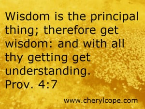 ... get wisdom: and with all thy getting get understanding. Prov. 4:7