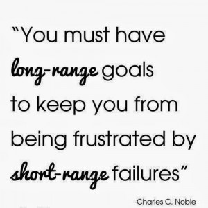... Range Goals To Keep You From Being Frustrated By Short Range Failures