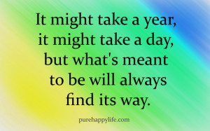 Life Quote: It might take a year, it might take a day..