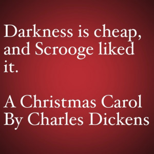 My Favorite Quotes from A Christmas Carol #11 – Darkness is cheap…