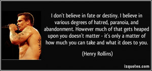 in fate or destiny. I believe in various degrees of hatred, paranoia ...