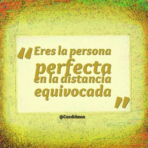 Quotes Picture: eres la persona perfecta en la distancia equivocada