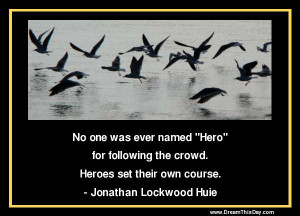 Heroes set their own course .