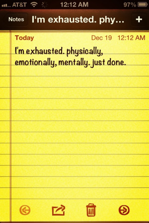 exhausted. mentally. physically. and emotionally.