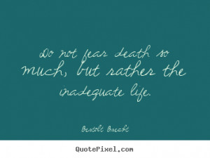 Bertolt Brecht picture quotes - Do not fear death so much, but rather ...