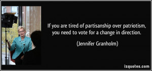 ... , you need to vote for a change in direction. - Jennifer Granholm