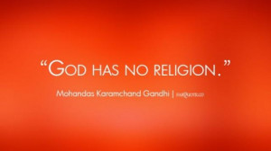 Mohandas k gandhi god has no religion quote