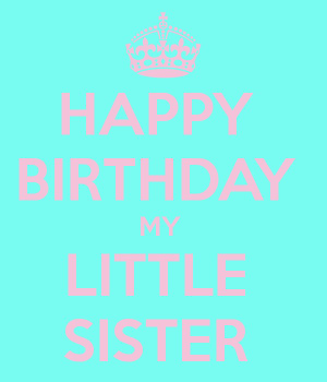 sister happy birthday little sister happy birthday to my little happy ...