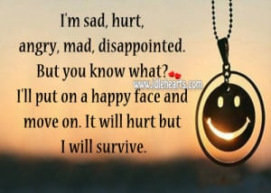 ... ll put on a happy face and move on. It will hurt but I will survive