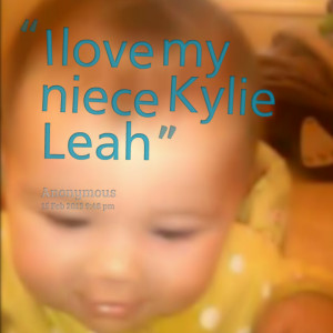 Quotes Picture: i love my niece kylie leah