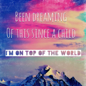 On top of the world- Imagine Dragons
