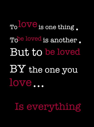 To love is one thing. To be loved is another. But to be loved by the ...