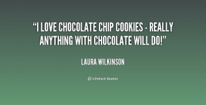 quote-Laura-Wilkinson-i-love-chocolate-chip-cookies-really-214491.png