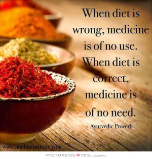 When diet is wrong, medicine is on no use. When diet is right ...