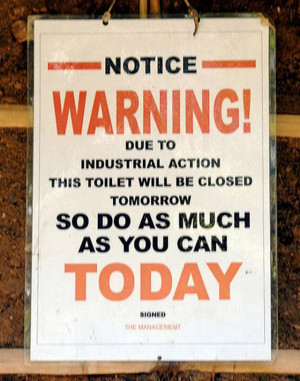 Funny Signs: Notice Warning! Due to industrial action, this toilet ...