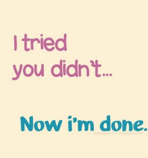 File Name : I-tried-you-did-not-now-i-am-done-saying-quotes.jpg ...