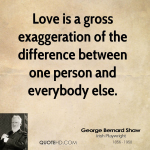 george-bernard-shaw-love-quotes-love-is-a-gross-exaggeration-of-the ...