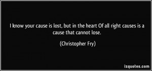 your cause is lost, but in the heart Of all right causes is a cause ...