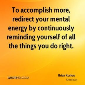 Brian Koslow - To accomplish more, redirect your mental energy by ...