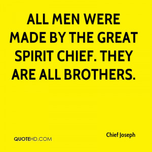All men were made by the Great Spirit Chief. They are all brothers.