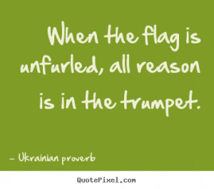 ... , all reason is in the trumpet. Ukrainian Proverb motivational quote