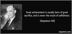 ... sacrifice, and is never the result of selfishness. - Napoleon Hill