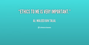 quote-Al-Waleed-Bin-Talal-ethics-to-me-is-very-important-32616.png