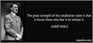 The great strength of the totalitarian state is that it forces those ...