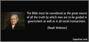 The Bible must be considered as the great source of all the truth by ...