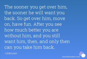 Get Over Him Quotes The Sooner You Get Over Him