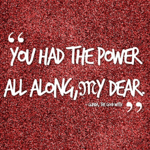 ... the power all along, my dear.' - Glinda, the good witch. #Quote #Oz