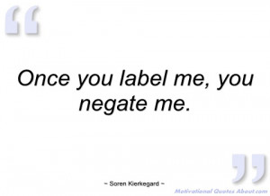 once you label me soren kierkegard