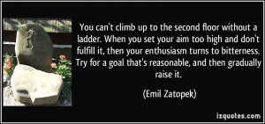 ladder. When you set your aim too high and don't fulfill it, then your ...